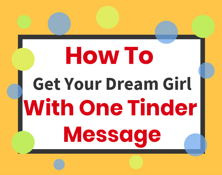 How To Get Your Dream Girl With One Tinder Message